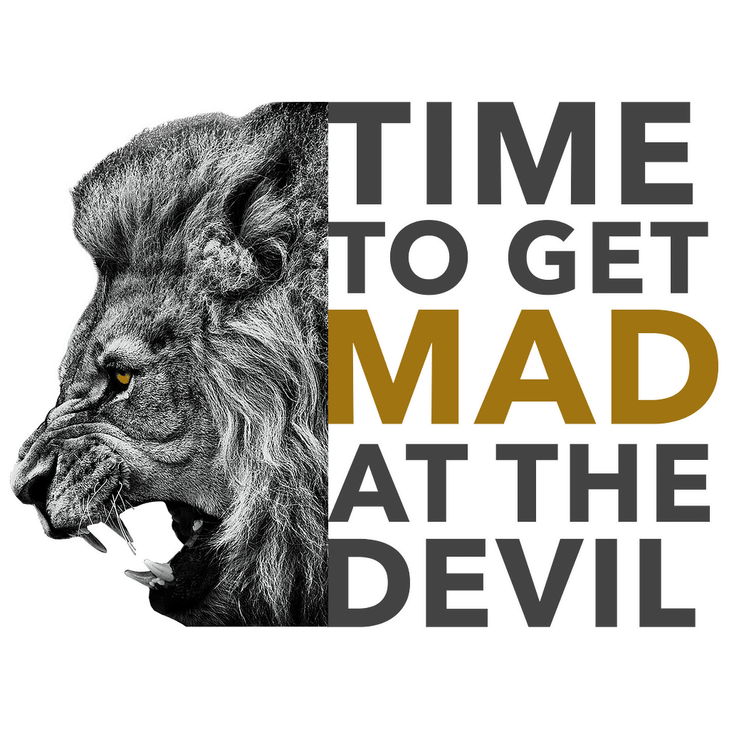 TIME TO GET MAD AT THE DEVIL